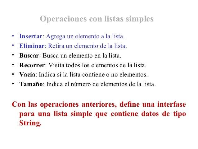 Operaciones con listas simples•   Insertar: Agrega un elemento a la lista.•   Eliminar: Retira un elemento de la lista.•  ...