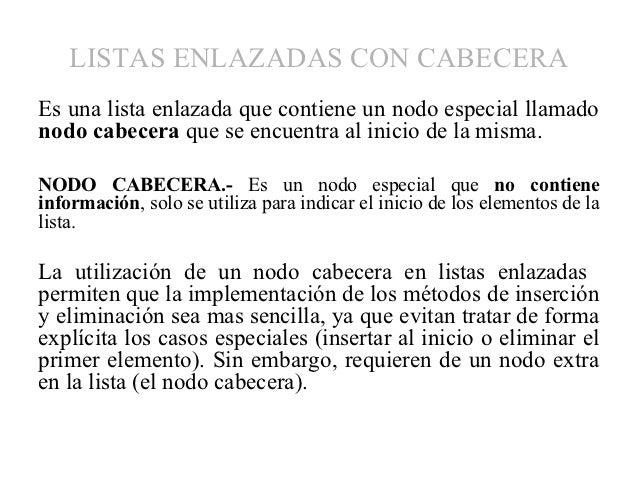 LISTAS ENLAZADAS CON CABECERAEs una lista enlazada que contiene un nodo especial llamadonodo cabecera que se encuentra al ...