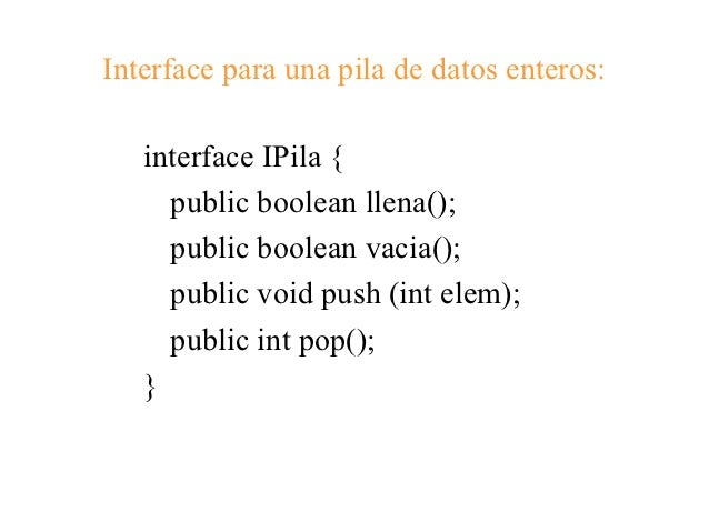 Interface para una pila de datos enteros:   interface IPila {     public boolean llena();     public boolean vacia();     ...