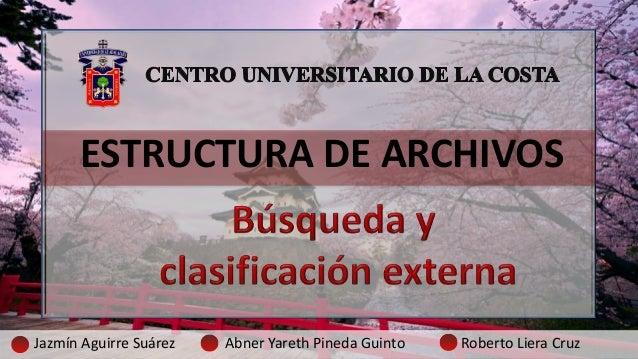 ESTRUCTURA DE ARCHIVOSJazmín Aguirre Suárez Abner Yareth Pineda Guinto Roberto Liera Cruz