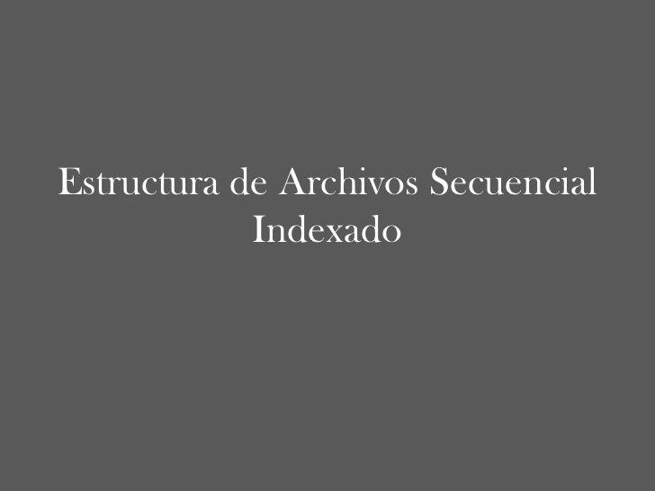 Estructura de Archivos Secuencial Indexado<br />