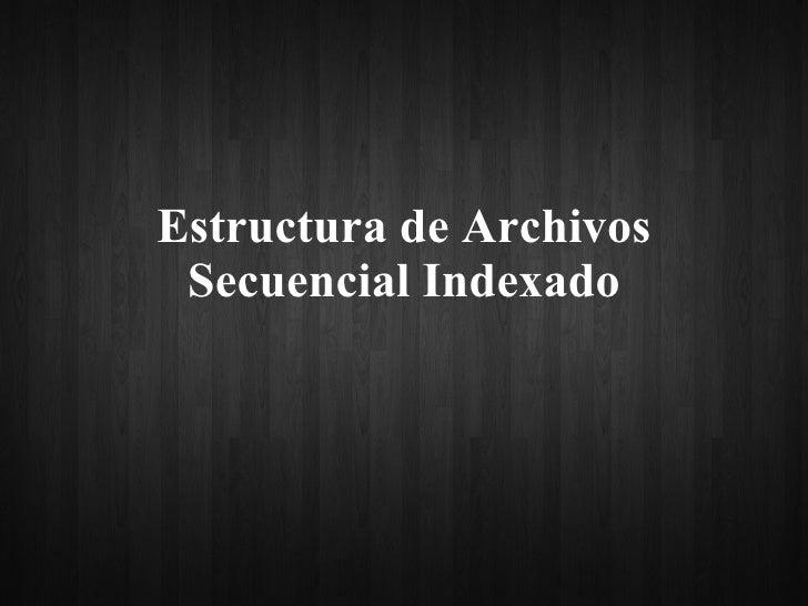 Estructura de Archivos Secuencial Indexado