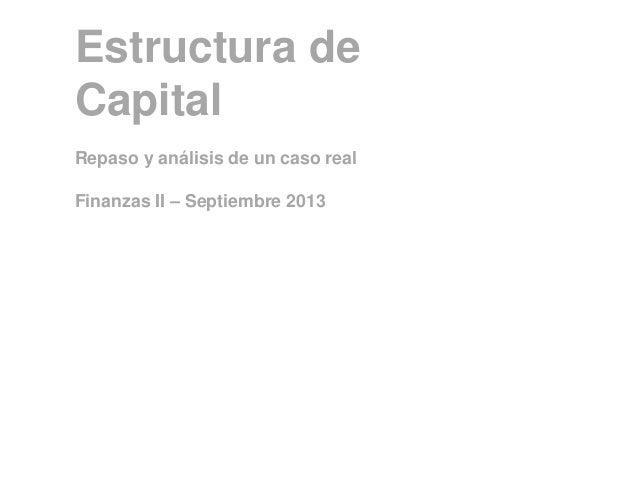Estructura de Capital Repaso y análisis de un caso real Finanzas II – Septiembre 2013