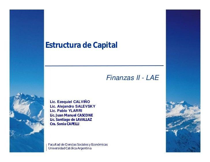 Estructura de Capital                                        Finanzas II - LAE Lic. Ezequiel CALVIÑO Lic. Alejandro SALEVS...