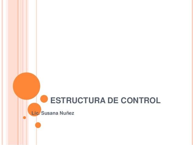ESTRUCTURA DE CONTROLLic. Susana Nuñez