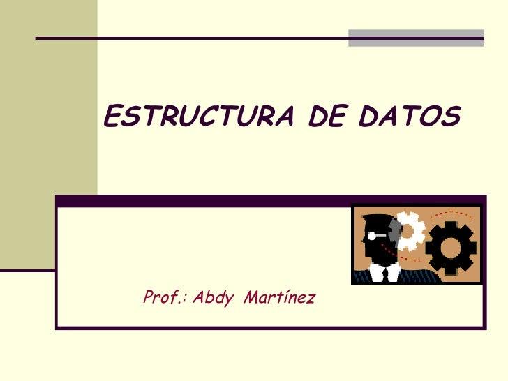 ESTRUCTURA DE DATOS Prof.: Abdy  Martínez