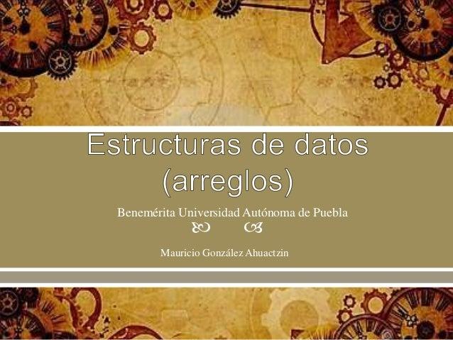  Mauricio González Ahuactzin Benemérita Universidad Autónoma de Puebla
