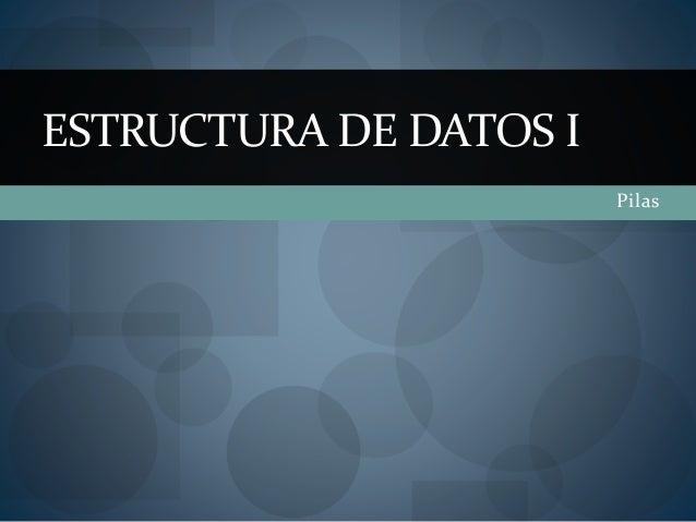 Pilas ESTRUCTURA DE DATOS I