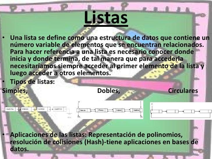 Listas<br />Una lista se define como una estructura de datos que contiene un número variable de elementos que se encuentra...