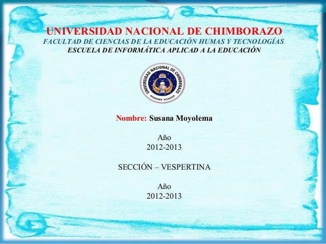 UNIVERSIDAD NACIONAL DE CHIMBORAZOFACULTAD DE CIENCIAS DE LA EDUCACIÓN HUMAS Y TECNOLOGÍASESCUELA DE INFORMÁTICA APLICAD ...