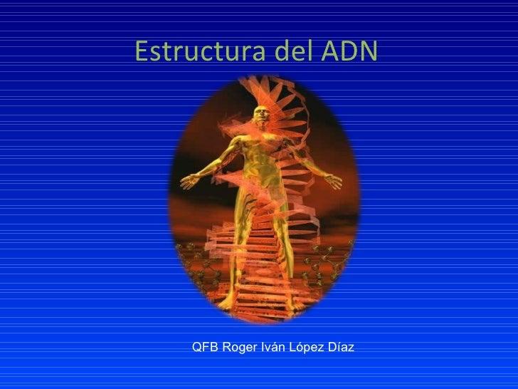 Estructura del ADN QFB Roger Iván López Díaz