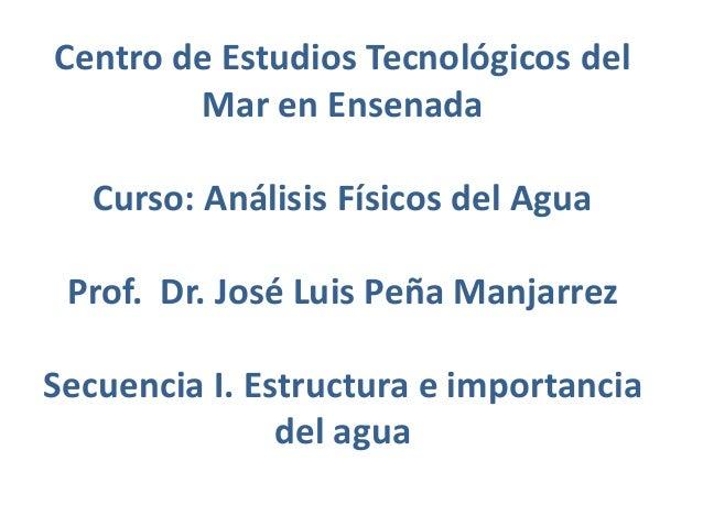 Centro de Estudios Tecnológicos del Mar en Ensenada Curso: Análisis Físicos del Agua Prof. Dr. José Luis Peña Manjarrez Se...