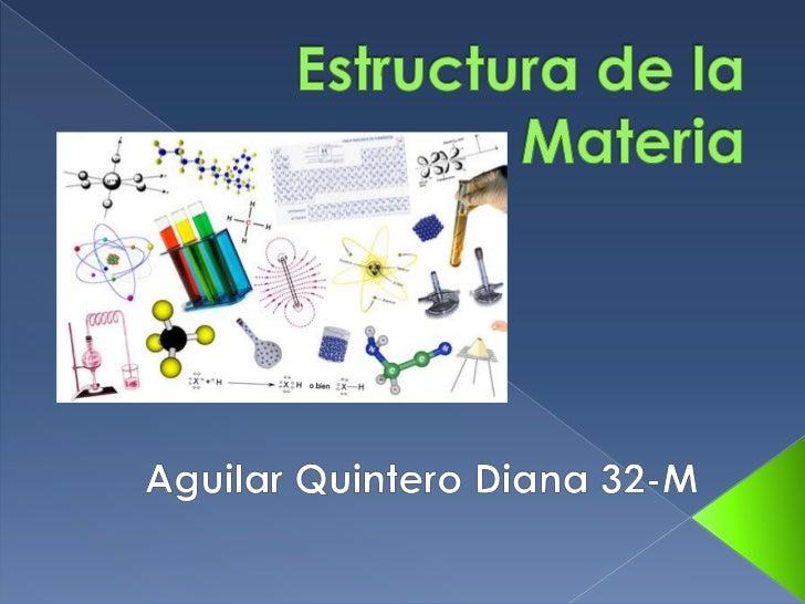 Estructura de la Materia<br />Aguilar Quintero Diana 32-M<br />