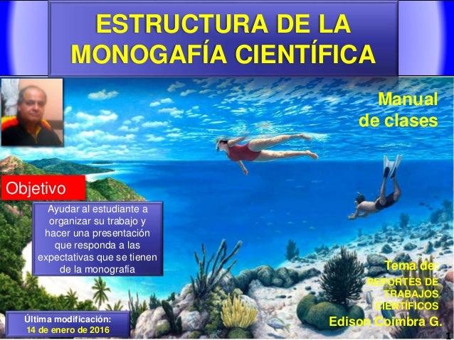 ESTRUCTURA DE LA MONOGAFÍA CIENTÍFICA 1www.coimbraweb.com Edison Coimbra G. REPORTES DE TRABAJOS CIENTÍFICOS Tema de: Manu...