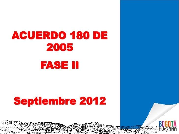 ACUERDO 180 DE     2005    FASE IISeptiembre 2012