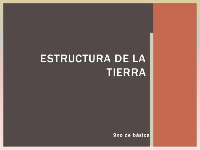 ESTRUCTURA DE LA TIERRA  9no de básica