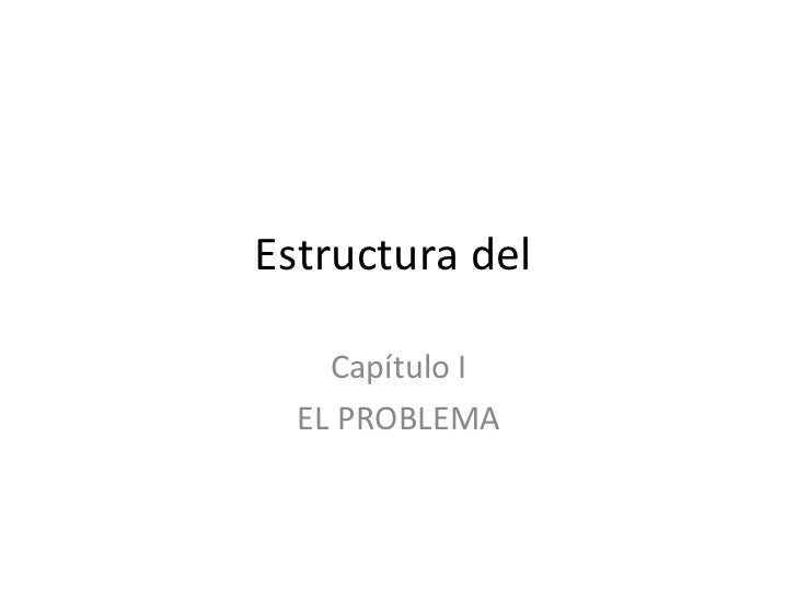 Estructura del  Capítulo I EL PROBLEMA
