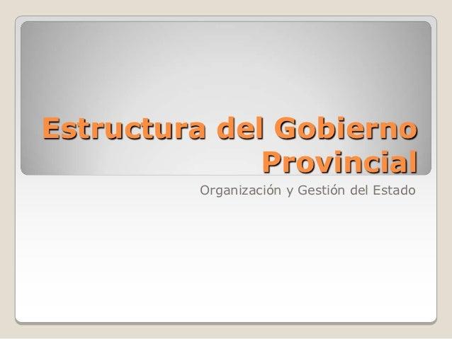 Estructura del Gobierno              Provincial          Organización y Gestión del Estado