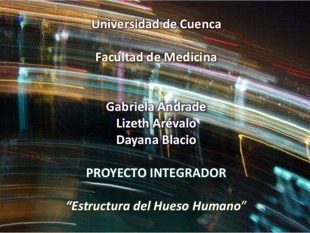 """Universidad de Cuenca Facultad de Medicina Gabriela Andrade Lizeth Arévalo Dayana Blacio PROYECTO INTEGRADOR """"Estructura d..."""