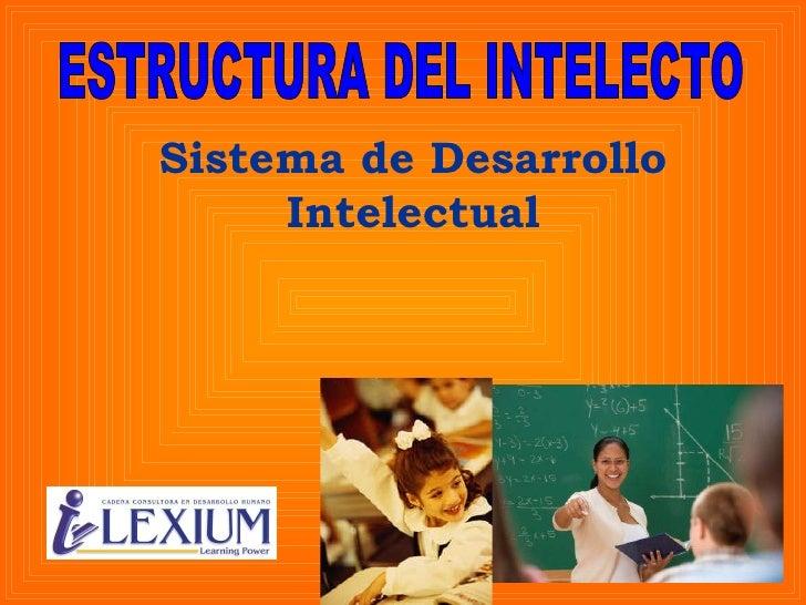 Sistema de Desarrollo Intelectual ESTRUCTURA DEL INTELECTO