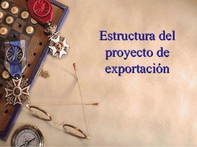 Estructura delEstructura del proyecto deproyecto de exportaciónexportación