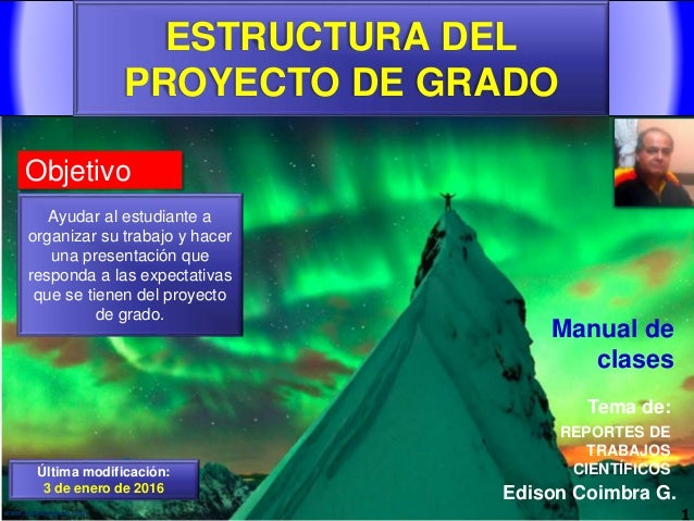 ESTRUCTURA DEL PROYECTO DE GRADO 1www.coimbraweb.com Edison Coimbra G. REPORTES DE TRABAJOS CIENTÍFICOS Tema de: Manual de...