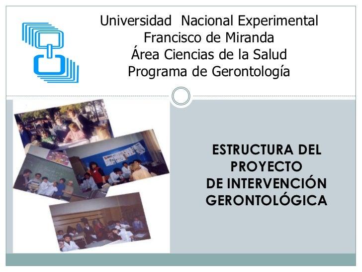 Universidad  Nacional Experimental Francisco de Miranda Área Ciencias de la SaludPrograma de Gerontología<br />ESTRUCTURA ...