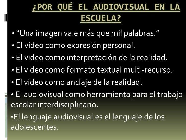 """¿Por qué el audiovisual en la escuela?<br /><ul><li> """"Una imagen vale más que mil palabras."""""""