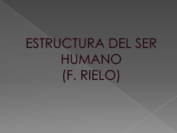 ESTRUCTURA DEL SER HUMANO(F. RIELO)<br />
