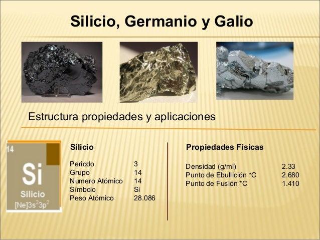 Silicio, Germanio y GalioEstructura propiedades y aplicaciones        Silicio                   Propiedades Físicas       ...