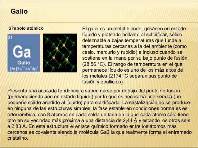GalioSímbolo atómico                   El galio es un metal blando, grisáceo en estado                                  lí...