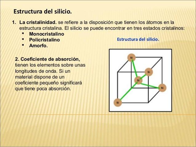 Estructura del silicio.1. La cristalinidad. se refiere a la disposición que tienen los átomos en la   estructura cristalin...