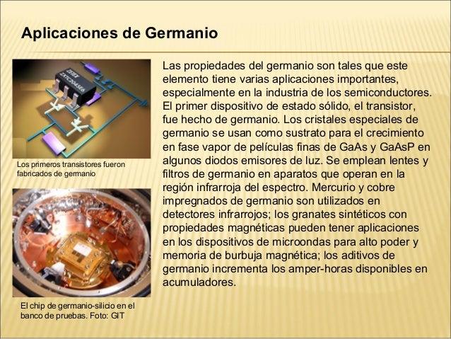 Aplicaciones de Germanio                                     Las propiedades del germanio son tales que este              ...