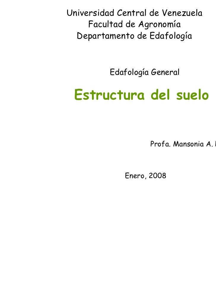 Universidad Central de Venezuela     Facultad de Agronomía  Departamento de Edafología          Edafología General Estruct...