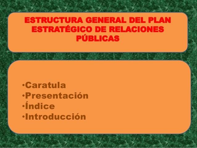 ESTRUCTURA GENERAL DEL PLAN  ESTRATÉGICO DE RELACIONES  PÚBLICAS  •Caratula  •Presentación  •Índice  •Introducción