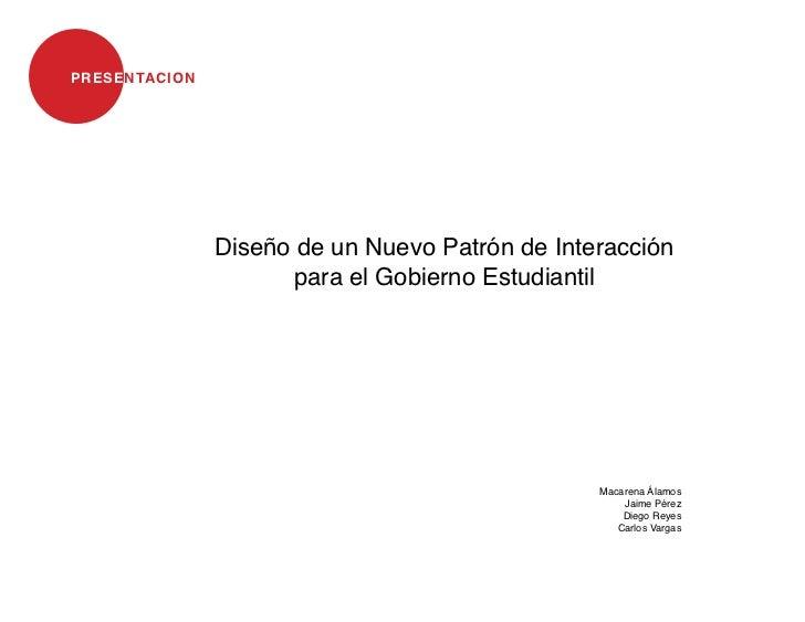 PRESENTACION               Diseño de un Nuevo Patrón de Interacción                      para el Gobierno Estudiantil     ...