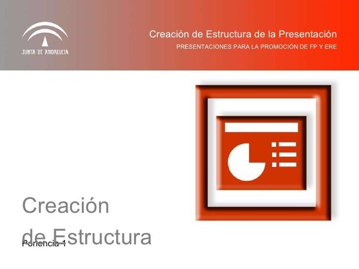Ponencia 1 PRESENTACIONES PARA LA PROMOCIÓN DE FP Y ERE Creación de Estructura de la Presentación Creación de Estructura
