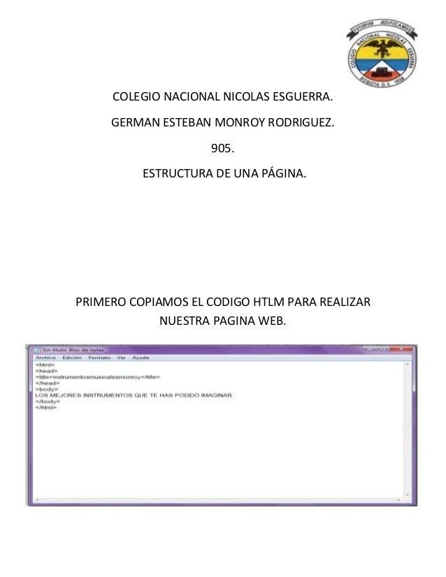 COLEGIO NACIONAL NICOLAS ESGUERRA. GERMAN ESTEBAN MONROY RODRIGUEZ. 905. ESTRUCTURA DE UNA PÁGINA. PRIMERO COPIAMOS EL COD...