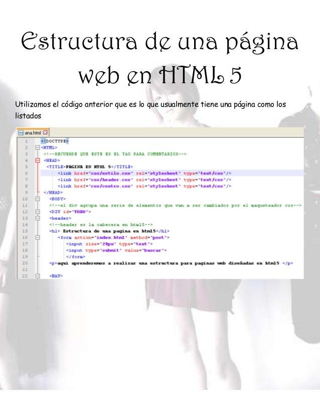 Estructura de una página web en HTML 5 Utilizamos el código anterior que es lo que usualmente tiene una página como los li...