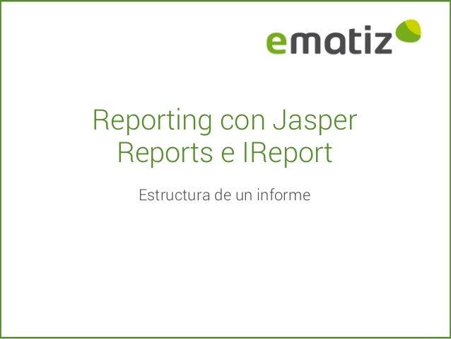 Reporting con Jasper Reports e IReport Estructura de un informe