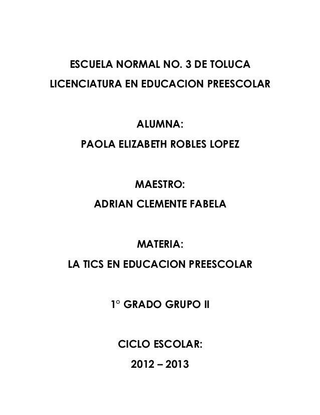 ESCUELA NORMAL NO. 3 DE TOLUCALICENCIATURA EN EDUCACION PREESCOLAR              ALUMNA:     PAOLA ELIZABETH ROBLES LOPEZ  ...