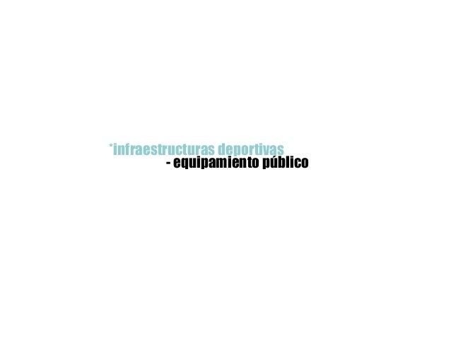 *infraestructuras deportivas- equipamiento público
