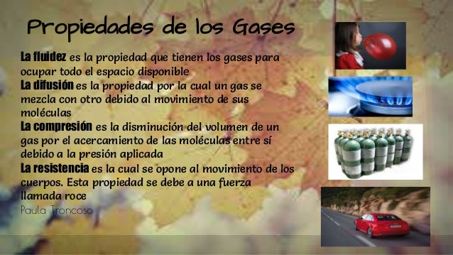Propiedades de los Gases La fluidez es la propiedad que tienen los gases para ocupar todo el espacio disponible La difusió...