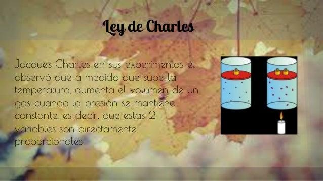 Ley de Charles Jacques Charles en sus experimentos él observó que a medida que sube la temperatura, aumenta el volumen de ...