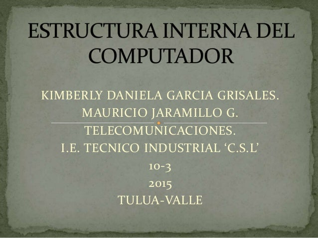 KIMBERLY DANIELA GARCIA GRISALES. MAURICIO JARAMILLO G. TELECOMUNICACIONES. I.E. TECNICO INDUSTRIAL 'C.S.L' 10-3 2015 TULU...