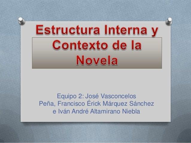 Equipo 2: José VasconcelosPeña, Francisco Érick Márquez Sánchez    e Iván André Altamirano Niebla