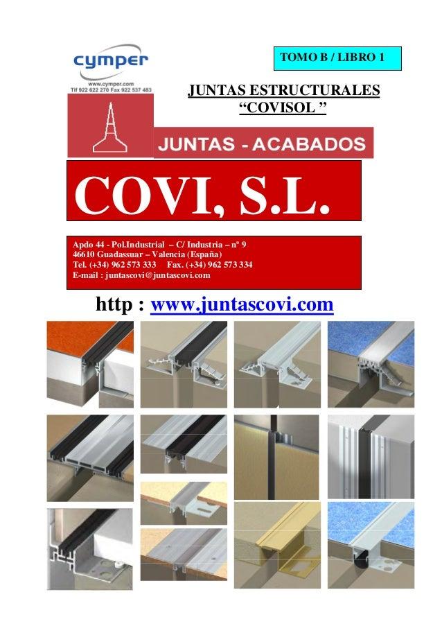 "JUNTAS ESTRUCTURALES ""COVISOL "" http : www.juntascovi.com COVI, S.L. TOMO B / LIBRO 1 Apdo 44 - Pol.Industrial – C/ Indust..."