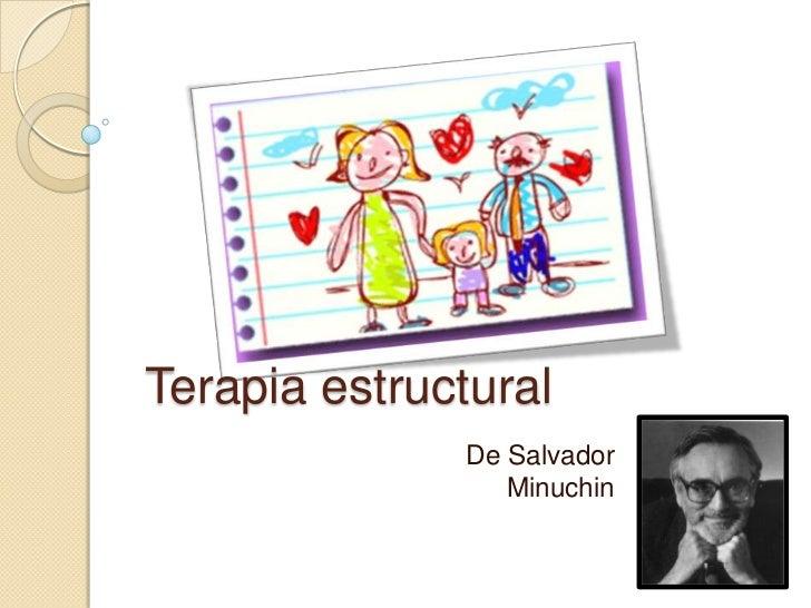 Terapia estructural              De Salvador                 Minuchin