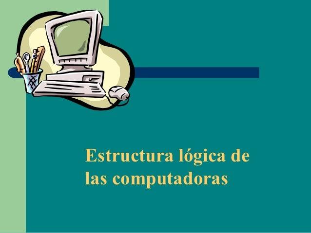 Estructura lógica delas computadoras