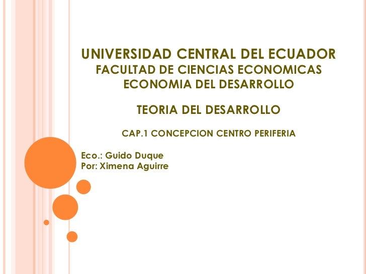 UNIVERSIDAD CENTRAL DEL ECUADOR   FACULTAD DE CIENCIAS ECONOMICAS      ECONOMIA DEL DESARROLLO            TEORIA DEL DESAR...